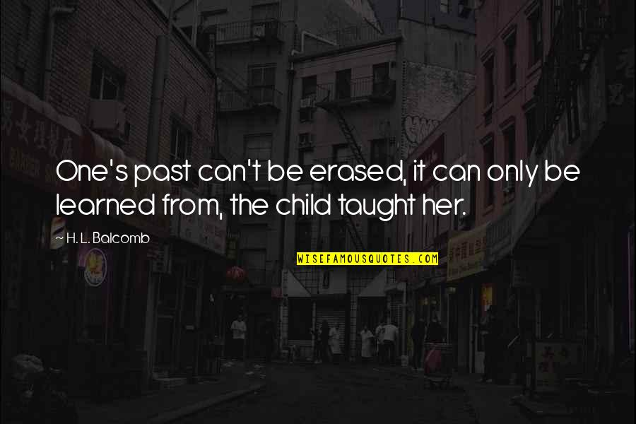 Love Lesson Learned Quotes By H. L. Balcomb: One's past can't be erased, it can only