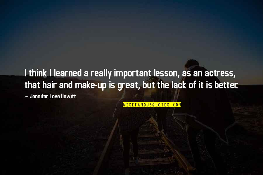 Love Lesson Learned Quotes By Jennifer Love Hewitt: I think I learned a really important lesson,
