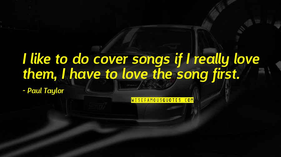 Love Lesson Learned Quotes By Paul Taylor: I like to do cover songs if I