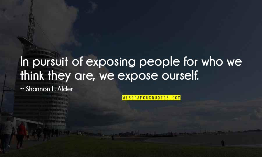 Love Lesson Learned Quotes By Shannon L. Alder: In pursuit of exposing people for who we