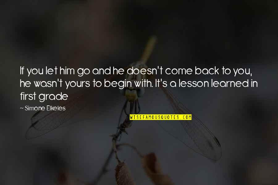 Love Lesson Learned Quotes By Simone Elkeles: If you let him go and he doesn't