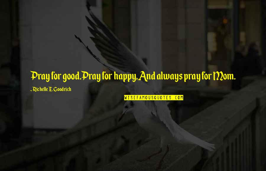 Love Letter For Girlfriend Quotes By Richelle E. Goodrich: Pray for good.Pray for happy.And always pray for