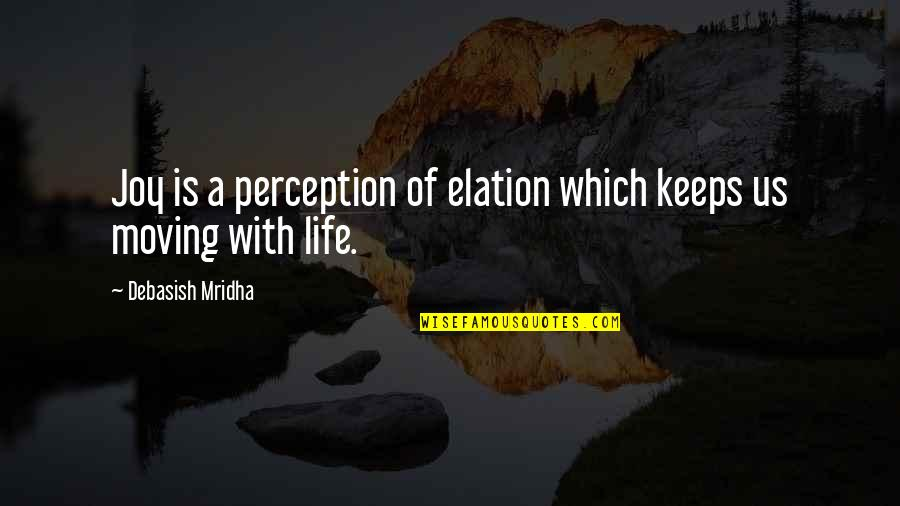 Love Life And Moving On Quotes By Debasish Mridha: Joy is a perception of elation which keeps