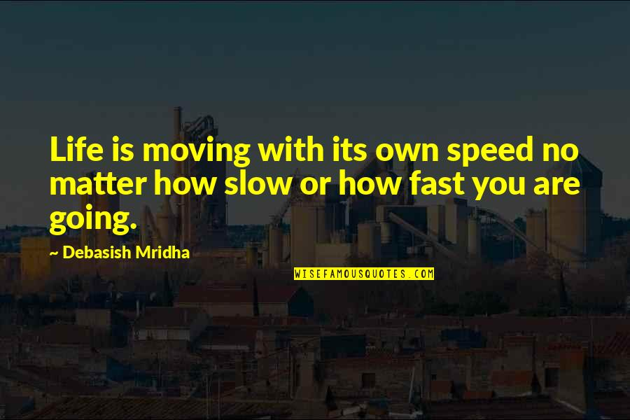 Love Life And Moving On Quotes By Debasish Mridha: Life is moving with its own speed no