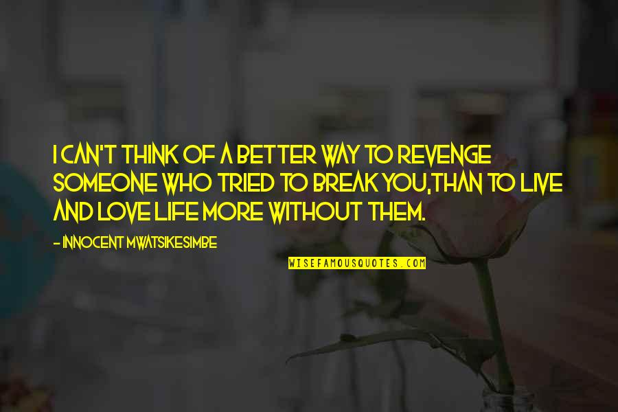 Love Life And Moving On Quotes By Innocent Mwatsikesimbe: I can't think of a better way to