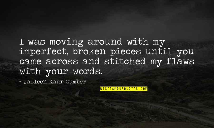 Love Life And Moving On Quotes By Jasleen Kaur Gumber: I was moving around with my imperfect, broken