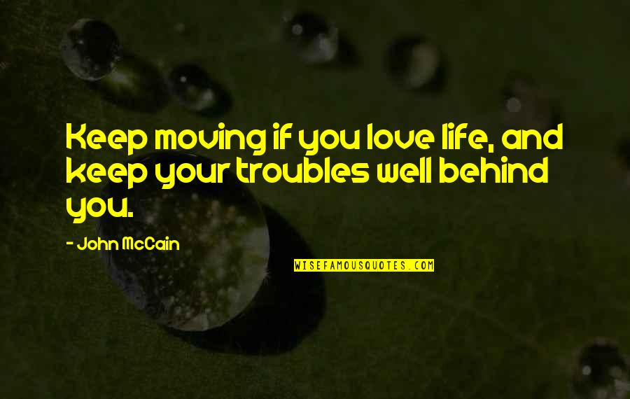 Love Life And Moving On Quotes By John McCain: Keep moving if you love life, and keep