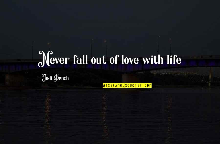 Love Life And Moving On Quotes By Judi Dench: Never fall out of love with life