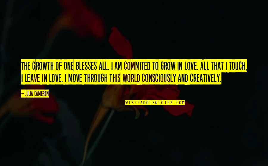 Love Life And Moving On Quotes By Julia Cameron: The growth of one blesses all. I am