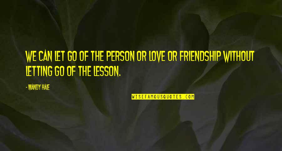 Love Life And Moving On Quotes By Mandy Hale: We can let go of the person or