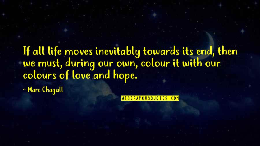 Love Life And Moving On Quotes By Marc Chagall: If all life moves inevitably towards its end,