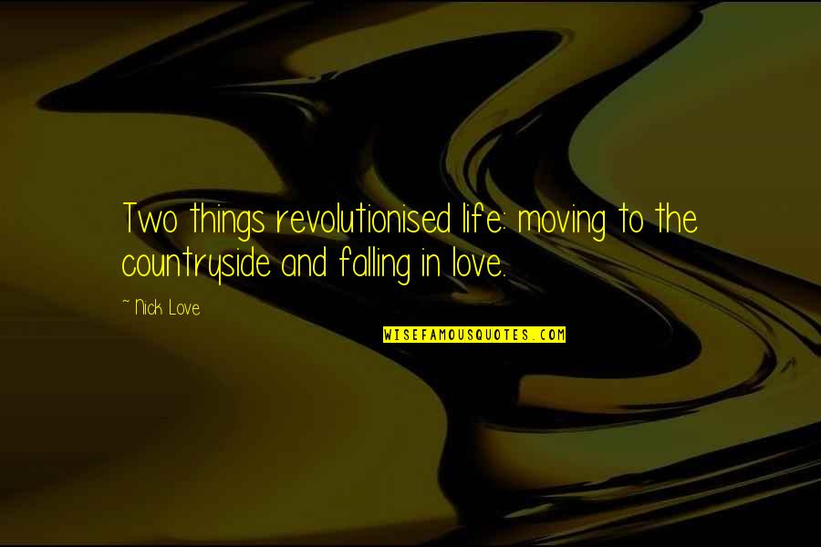 Love Life And Moving On Quotes By Nick Love: Two things revolutionised life: moving to the countryside