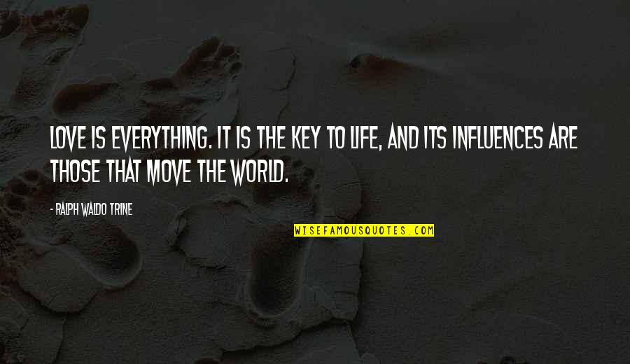 Love Life And Moving On Quotes By Ralph Waldo Trine: Love is everything. It is the key to