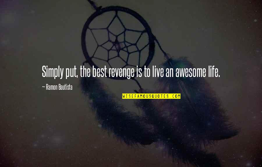 Love Life And Moving On Quotes By Ramon Bautista: Simply put, the best revenge is to live