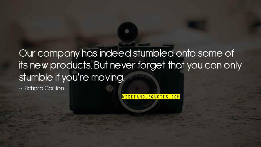 Love Life And Moving On Quotes By Richard Carlton: Our company has indeed stumbled onto some of