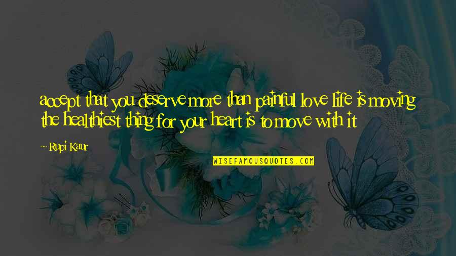 Love Life And Moving On Quotes By Rupi Kaur: accept that you deserve more than painful love