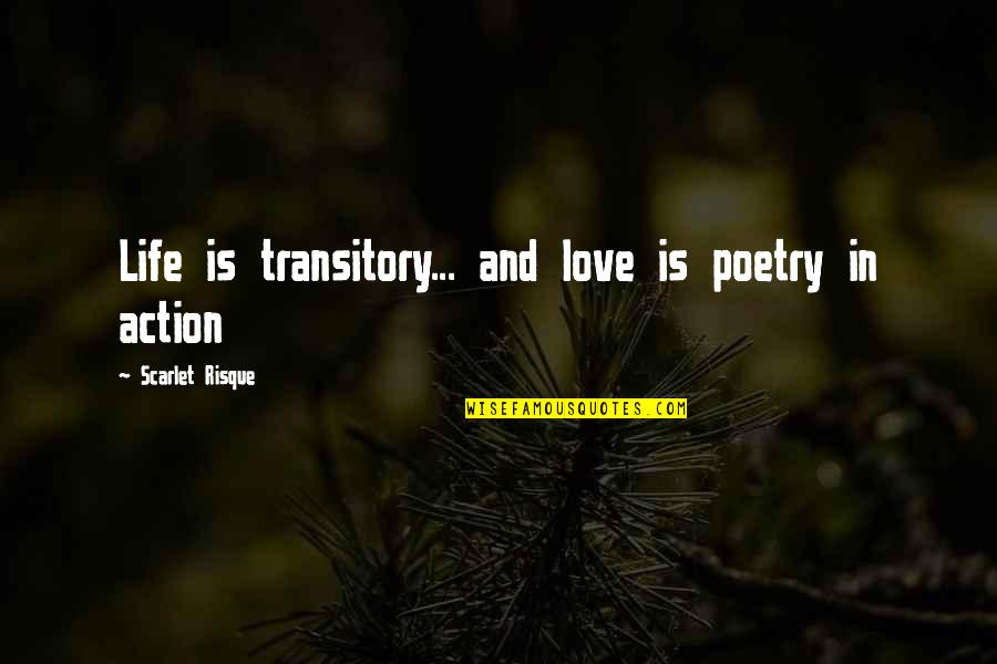 Love Life And Moving On Quotes By Scarlet Risque: Life is transitory... and love is poetry in