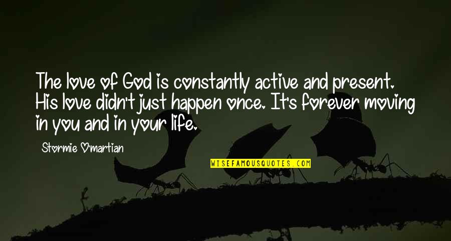 Love Life And Moving On Quotes By Stormie O'martian: The love of God is constantly active and