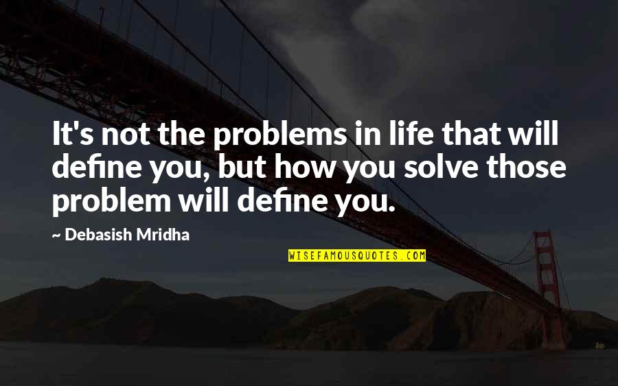 Love Life Problems Quotes By Debasish Mridha: It's not the problems in life that will