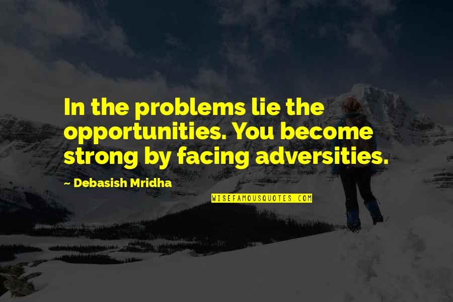 Love Life Problems Quotes By Debasish Mridha: In the problems lie the opportunities. You become