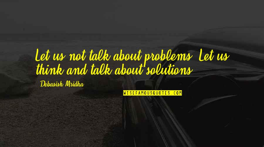 Love Life Problems Quotes By Debasish Mridha: Let us not talk about problems. Let us