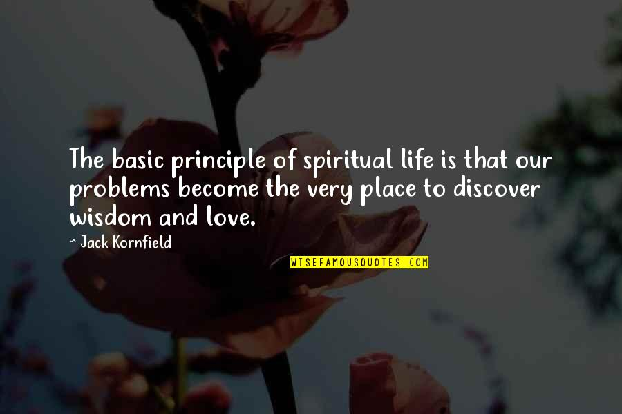 Love Life Problems Quotes By Jack Kornfield: The basic principle of spiritual life is that
