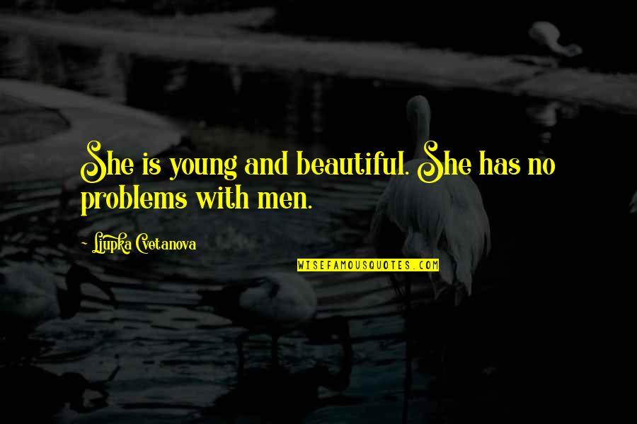 Love Life Problems Quotes By Ljupka Cvetanova: She is young and beautiful. She has no