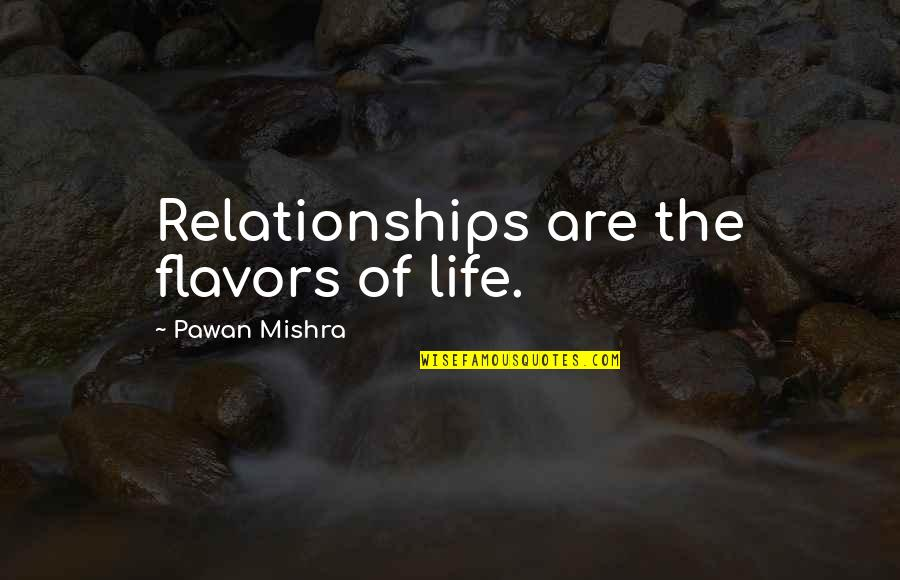 Love Life Problems Quotes By Pawan Mishra: Relationships are the flavors of life.