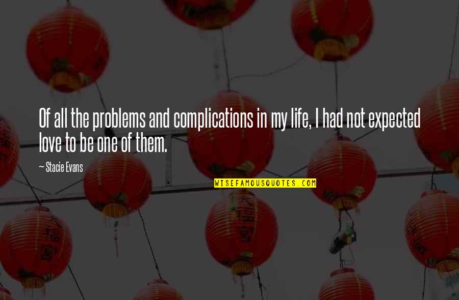 Love Life Problems Quotes By Stacie Evans: Of all the problems and complications in my