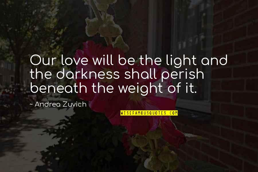 Love Light Quotes By Andrea Zuvich: Our love will be the light and the