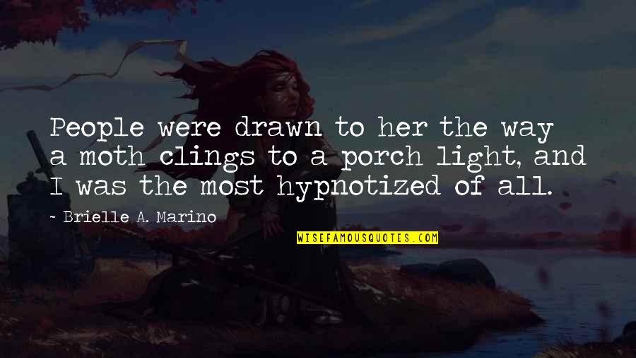 Love Light Quotes By Brielle A. Marino: People were drawn to her the way a