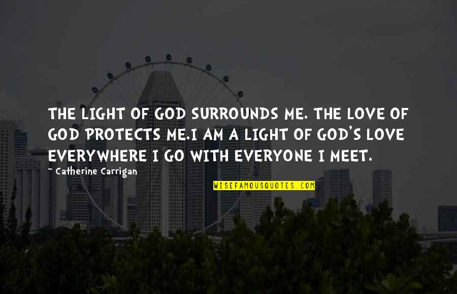 Love Light Quotes By Catherine Carrigan: THE LIGHT OF GOD SURROUNDS ME. THE LOVE