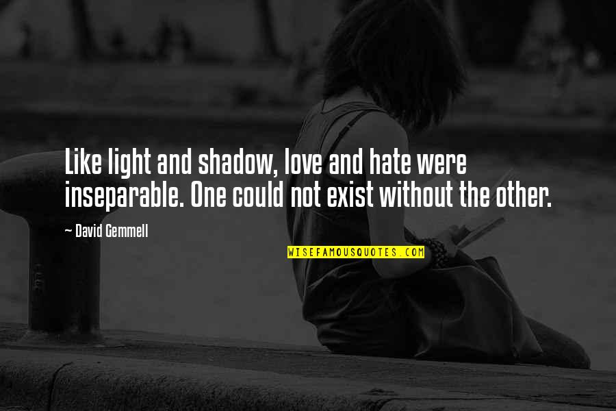 Love Light Quotes By David Gemmell: Like light and shadow, love and hate were