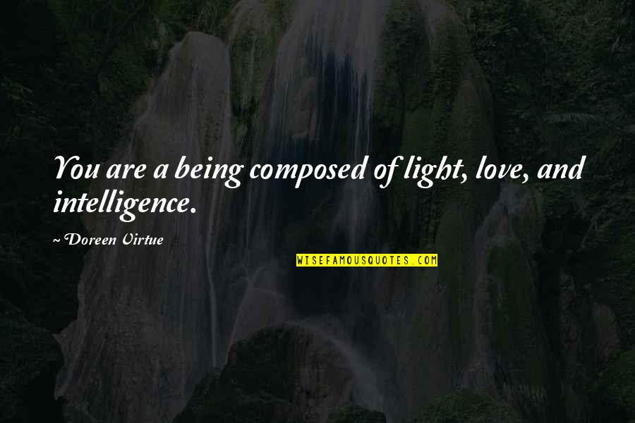 Love Light Quotes By Doreen Virtue: You are a being composed of light, love,