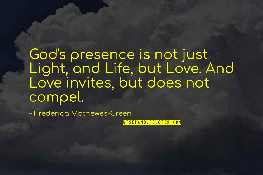 Love Light Quotes By Frederica Mathewes-Green: God's presence is not just Light, and Life,