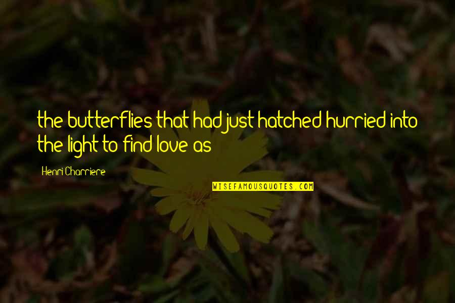 Love Light Quotes By Henri Charriere: the butterflies that had just hatched hurried into