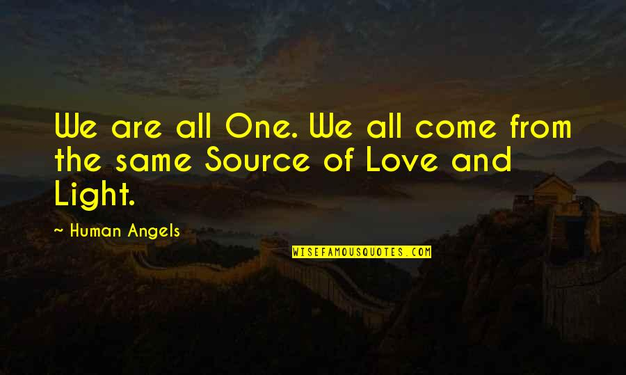 Love Light Quotes By Human Angels: We are all One. We all come from