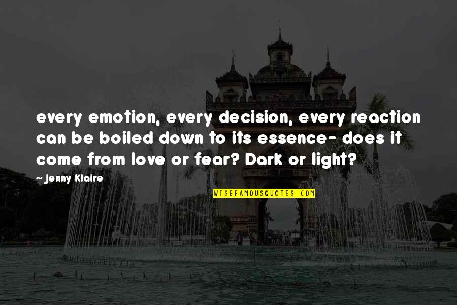Love Light Quotes By Jenny Klaire: every emotion, every decision, every reaction can be