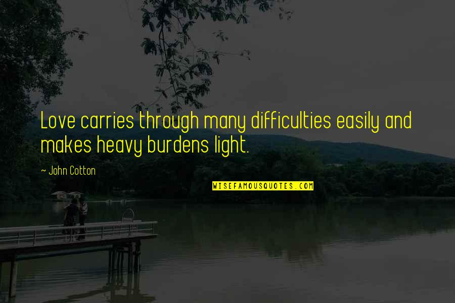 Love Light Quotes By John Cotton: Love carries through many difficulties easily and makes