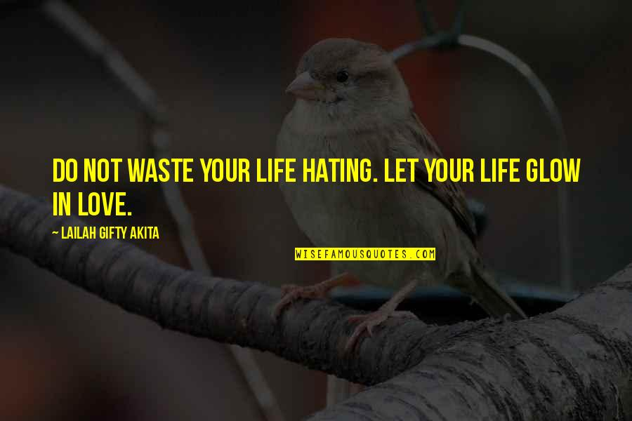 Love Light Quotes By Lailah Gifty Akita: Do not waste your life hating. Let your