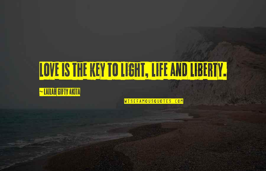 Love Light Quotes By Lailah Gifty Akita: Love is the key to light, life and