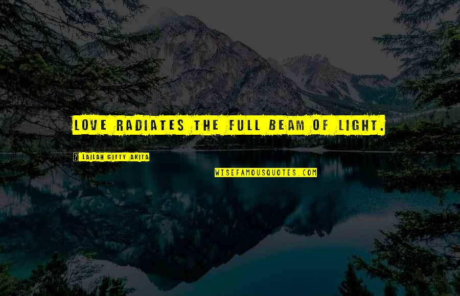 Love Light Quotes By Lailah Gifty Akita: Love radiates the full beam of light.