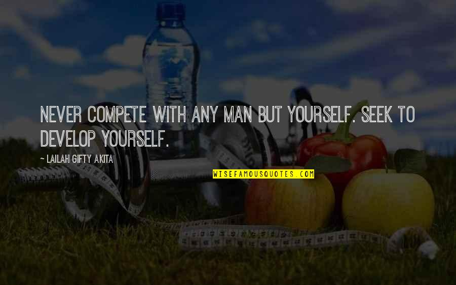 Love Light Quotes By Lailah Gifty Akita: Never compete with any man but yourself. Seek