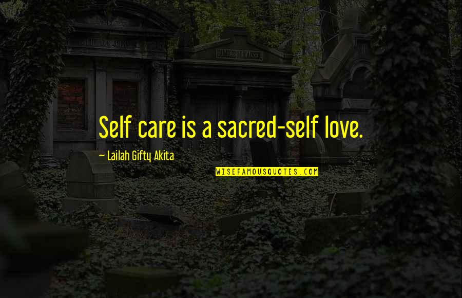 Love Light Quotes By Lailah Gifty Akita: Self care is a sacred-self love.