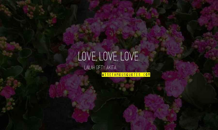 Love Light Quotes By Lailah Gifty Akita: Love, Love, Love.