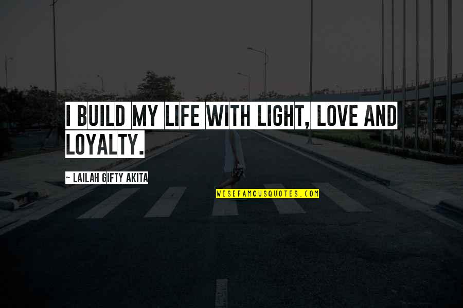 Love Light Quotes By Lailah Gifty Akita: I build my life with light, love and