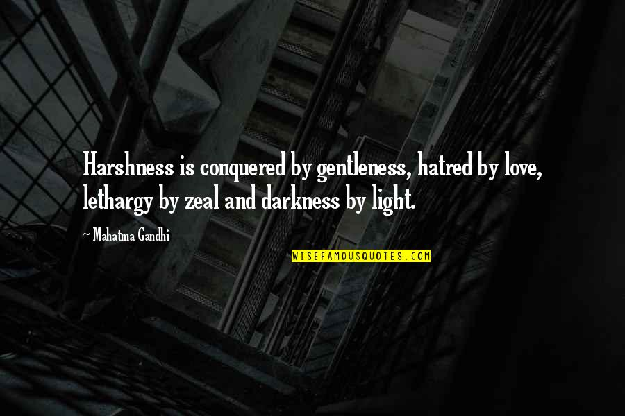 Love Light Quotes By Mahatma Gandhi: Harshness is conquered by gentleness, hatred by love,