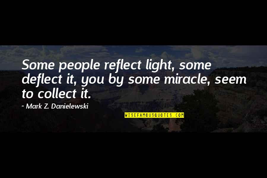 Love Light Quotes By Mark Z. Danielewski: Some people reflect light, some deflect it, you