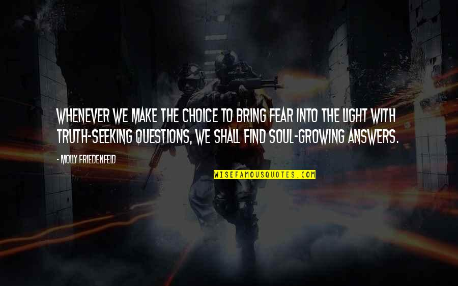 Love Light Quotes By Molly Friedenfeld: Whenever we make the choice to bring fear