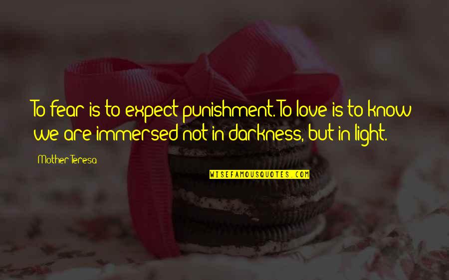 Love Light Quotes By Mother Teresa: To fear is to expect punishment. To love